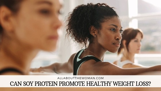 Can Soy Protein Promote healthy weight loss?